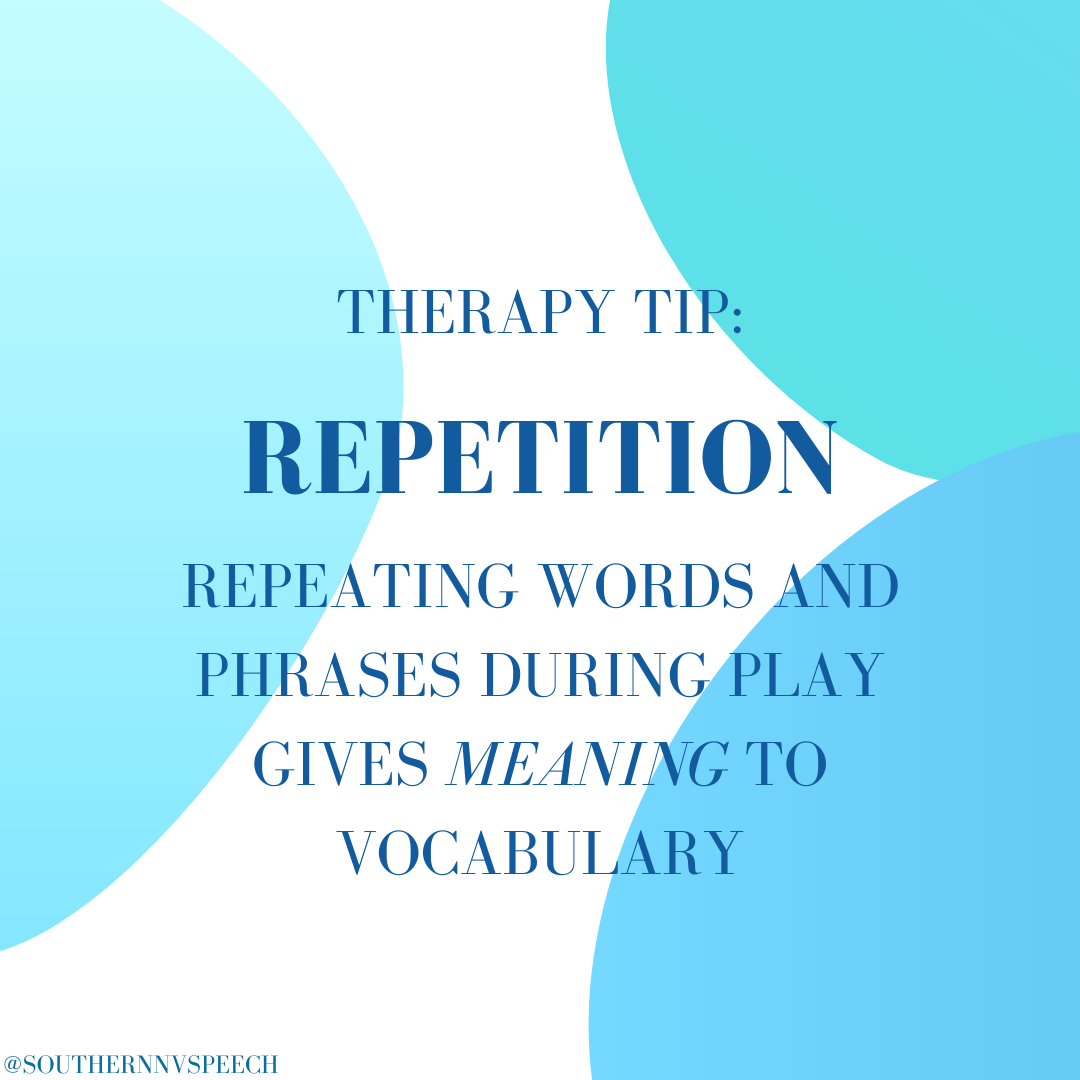 Therapy Tip: Repetition - Repeating words and phrases during play gives meaning to vocabulary